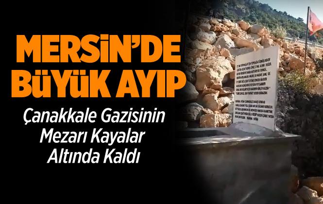 Mersin'de Çanakkale Gazisinin Mezarı Kayalar Altında Kaldı
