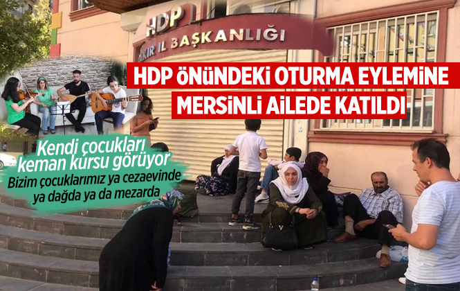 "Mersinli Aile HDP Kapısındaki Oturma Eylemine Katıldı ""Çocuklarımız İstiyoruz"""