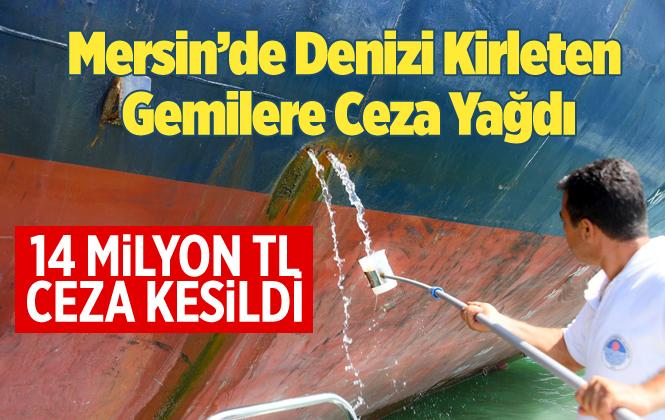 Mersin'de Denizi Kirleten 12 Gemiye Toplam 14.5 Milyon TL Ceza