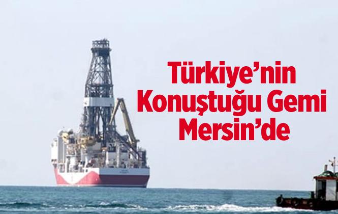 Sondaj Gemisi 'Yavuz' Mersin'de