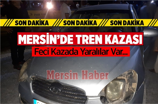 Mersin Tarsus Yenice'de Gece Saatlerinde Tren Kazası Meydana Geldi