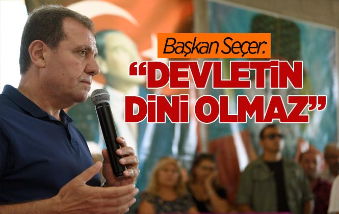 """Mersin Büyükşehir Belediye Başkanı Vahap Seçer: """"Devletin Dini Olmaz"""""""