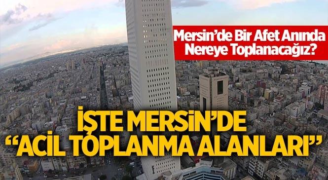 Mersin'de Acil Toplanma Yerleri Neresidir?. Mersin'de deprem anında acil toplanma alanlarını nerede
