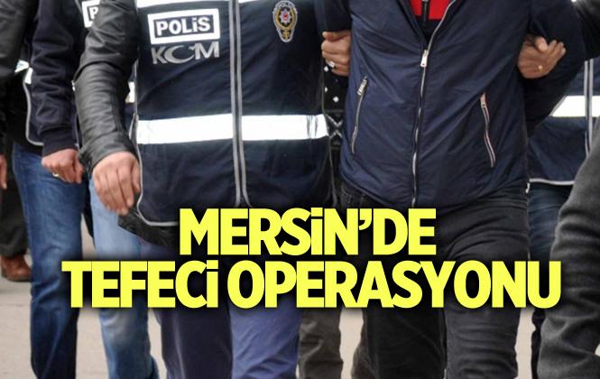 Mersin'de Tefeci Operasyonunda 9 Kişi Gözaltına Alındı