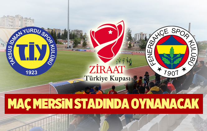 Tarsus İdmanyurdu - Fenerbahçe Maçı Mersin Arena (Mersin Stadyumu) da Oynanacak