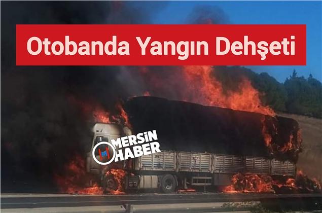 Adana Sarıçam İlçesinde Otobanda Bir Tır Alev Alev Yandı
