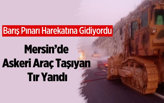 Mersin'de Askeri Araç Taşıyan Tırda Yangın