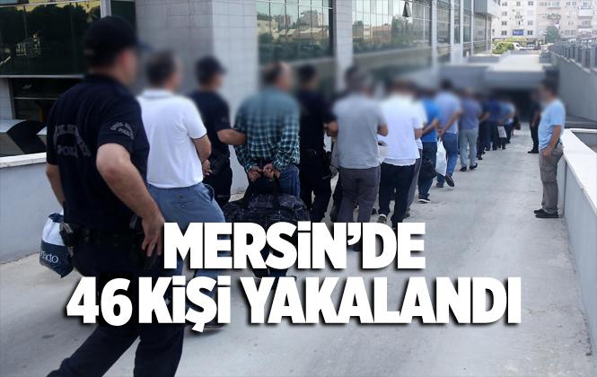 Mersin Akdeniz İlçe Emniyeti 7 Günde 46 Suçluyu Yakaladı