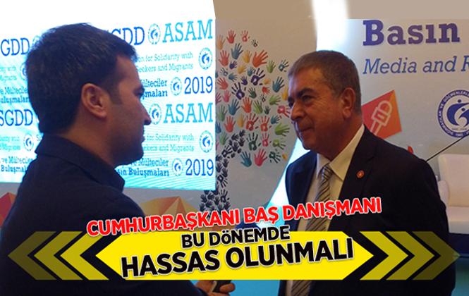 """Cumhurbaşkanı Baş Danışmanı Mehmet Akarca, """" Barış Pınarı Harekatı Devam Ediyor, Bu Dönemde Herkes Hassas Olmalı"""""""