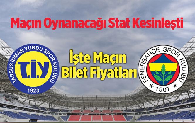 Tarsus İdmanyurdu Fenerbahçe Maçı Nerede Oynanacak. İşte Cevabı