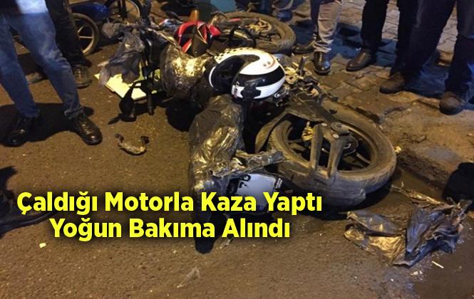 Çalınan Motosiklet İle Kaza Yaptı Yoğun Bakıma Tedavi Altına Alındı