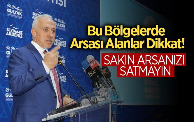 Akdeniz Belediyesi Başkanu Mustafa Gültak, Vatandaşları Arsa Konusunda Uyardı