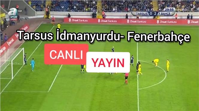 Tarsus İdmanyurdu-Fenerbahçe Canlı İzle