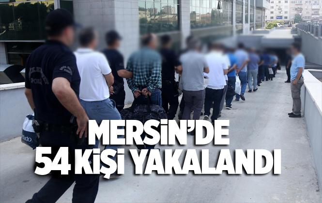 Mersin Akdeniz İlçe Emniyeti 7 Günde 54 Suçluyu Yakaladı
