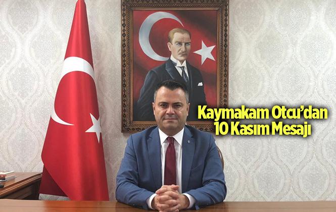Tarsus Kaymakamı Kadir Sertel Otcu'nun 10 Kasım Atatürk'ü Anma Günü Mesajı