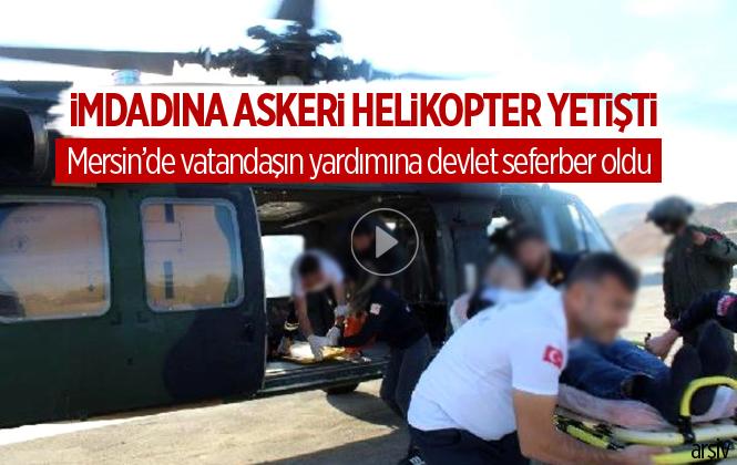 Mersin'de Dağlık Alanda Sakatlanan Vatandaş Askeri Helikopter İle Hastaneye Kaldırıldı
