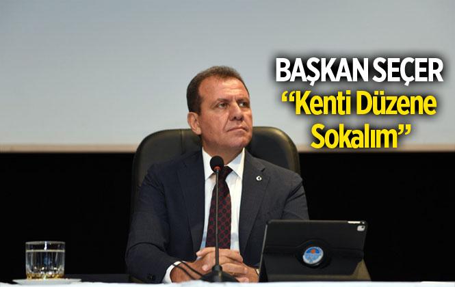 """Başkan Seçer, """"Yeter Ki Kenti Düzene Sokalım"""""""
