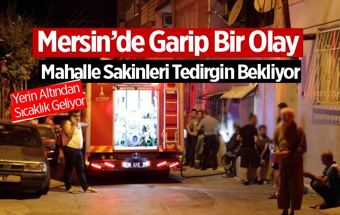 Mersin Tarsus'ta Evin Altından Gelen Isı Korku Yarattı