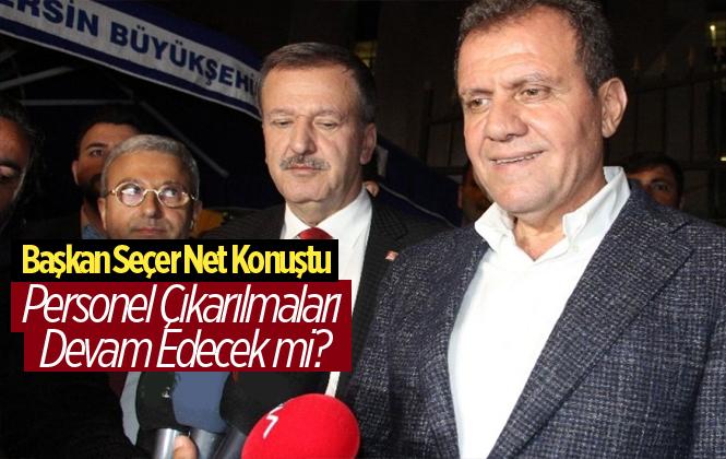 Mersin Büyükşehir Belediye Başkanı Vahap Seçer İşçi Çıkarmalarıyla İlgili Konuştu