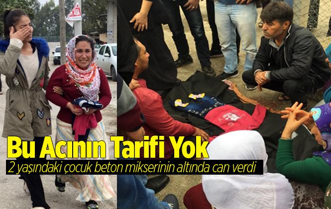 Adana'da 2 Yaşındaki Çocuk Beton Mikserinin Altında Can Verdi
