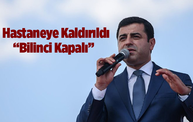 Selahattin Demirtaş Hastaneye Kaldırıldı