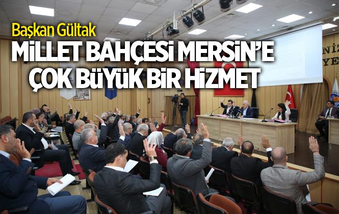 """Akdeniz Belediye Başkanı Gültak; """"Millet Bahçesi Mersin'e Çok Büyük Bir Hizmet"""""""