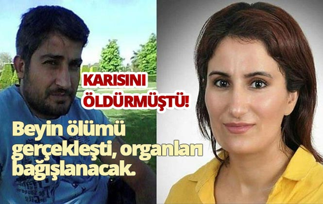 Mersin'de Eşi Emine Dahak'ı Öldüren Serdar Dahak'ın Organları Bağışlandı