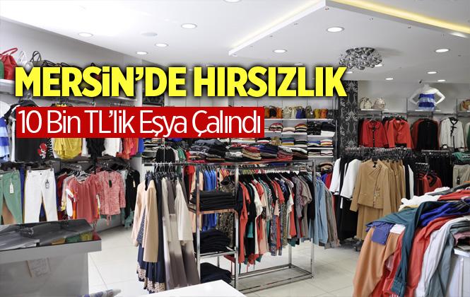 Mersin'de Giyim Mağazadan 10 Bin TL'lik Hırsızlık