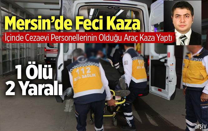 Mersin Silifke'deki Trafik Kazasında Cezaevi Teknisyeni Kemal Günal Hayatını Kaybetti
