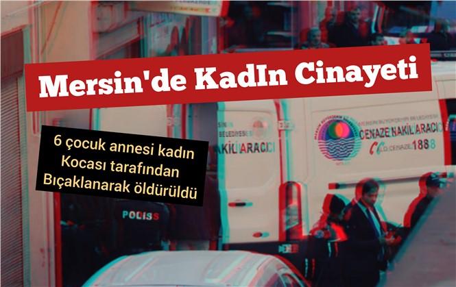 Mersin'de Emine Demir, Kocası Tarafından Bıçaklanarak Öldürüldü! Kadın Cinayetlerine Bir Kurban Daha Verdik