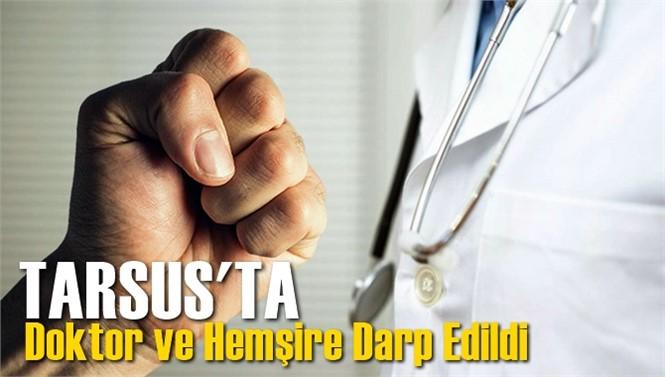 Tarsus Devlet Hastanesinde Sıra Tartışması Nedeni İle Görevli Doktor ve Hemşire, Darp Edildi