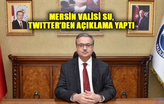 Mersin Valisi Ali İhsan Su, Açıklama Yaptı