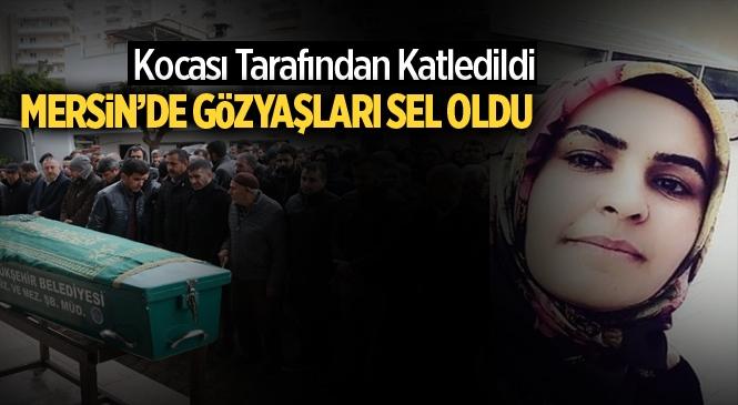 Kocası Tarafından Katledilen Ebru Aras Mersin'de Toprağa Verildi