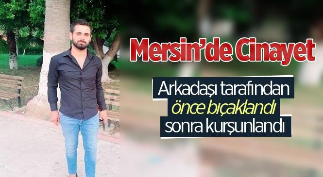 Mersin Bozyazı'da Özkan Kaynak Arkadaşı Tarafından Öldürüldü
