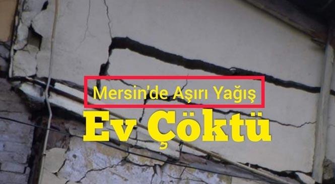 Mersin Tarsus'ta Aşırı Yağıştan Dolayı Ev Çöktü