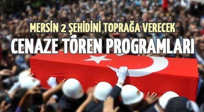 Şehit Sinan Köse ve Şehit Halil Karakoç'un Mersin'de Düzenlenecek Cenaze Tören Programı