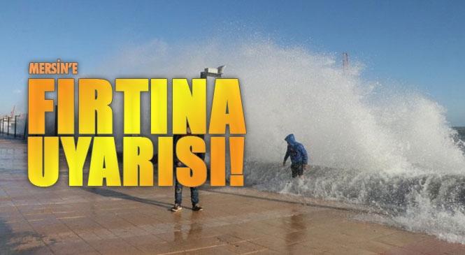 Mersin'e Fırtına Uyarısı! Genel Müdürlük Tarafından Denizlere Ait Meteorolojik Uyarı Yayınlandı