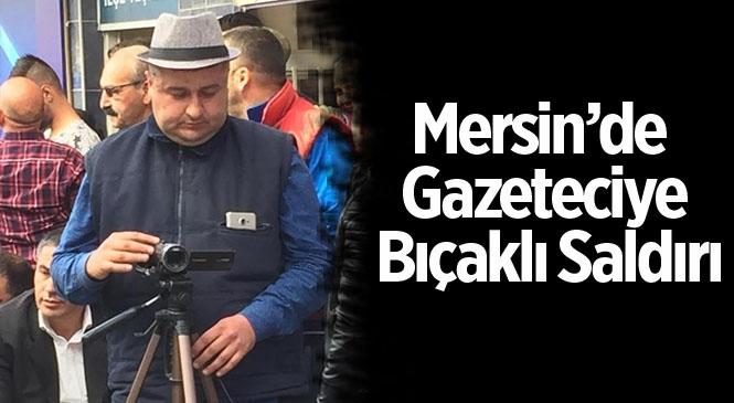 Mersin Erdemli'de Gazeteci Mahmut Dölek'e Bıçaklı Saldırı