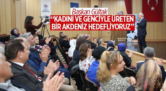 """Başkan Gültak;""""Kadını ve Genciyle Üreten Bir Akdeniz Hedefliyoruz"""""""