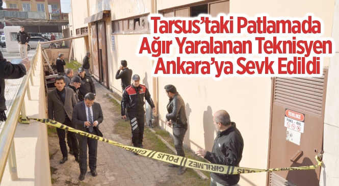 Mersin Tarsus'ta Devlet Hastanesindeki Patlamada Ağır Yaralanan Hakkı Gökbük Ankara'ya Sevk Edildi