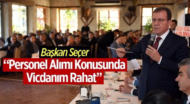 """Başkan Seçer, """"Personel Konusunda Vicdanım Rahat"""""""