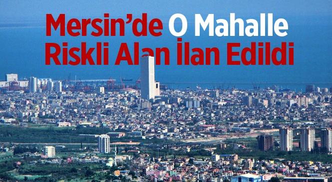 Mersin'in Akdeniz İlçesindeki Turgutreis Mahallesi Riskli Alan İlan Edildi