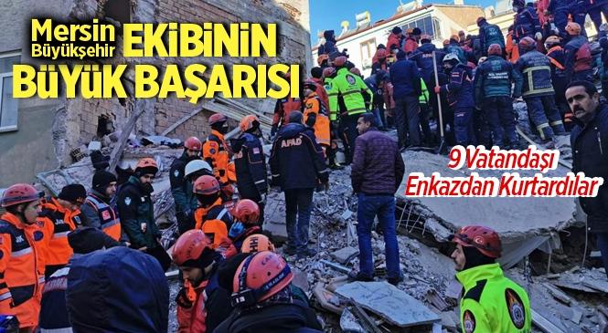 Mersin Büyükşehir Ekipleri Depremde 9 Kişiyi Enkazdan Kurtardı