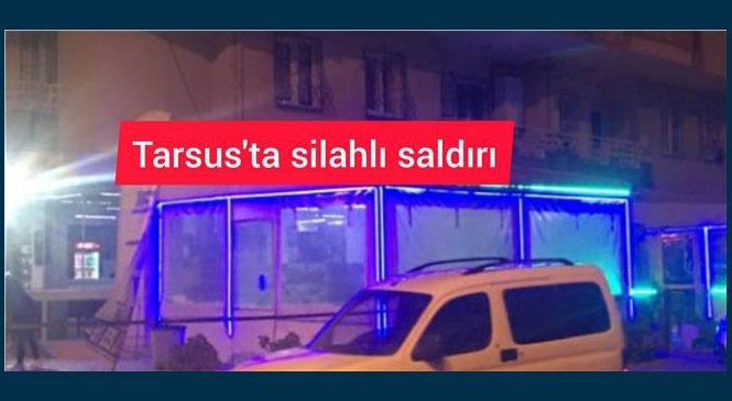 Mersin Tarsus Şehitlertepesi'nde Bir Kafeye Silahlı Saldırı
