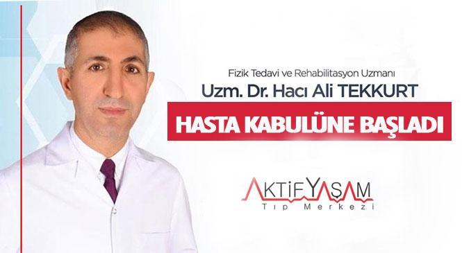 Fizik Tedavi ve Rehabilitasyon Uzmanı Uzm.Dr. Hacı Ali Tekkurt Aktif Yaşam Tıp Merkezinde Hasta Kabulüne Başladı
