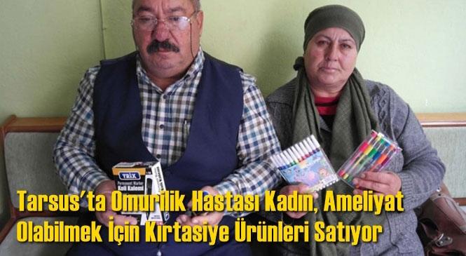 Mersin Tarsus'ta Omurilik Hastası Kadın, Ameliyat Olabilmek İçin Kırtasiye Ürünleri Satıyor