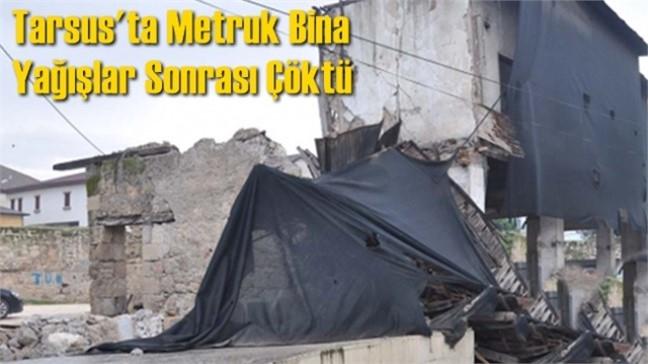 Mersin Tarsus'ta Geçtiğimiz Günlerde Etkili Olan Sağanak Yağışlardan Sonra Metruk Bina Çöktü