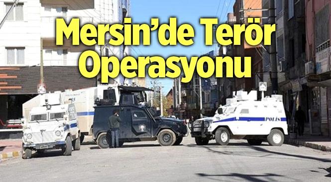 Mersin'de Terör Operasyonu 12 Gözaltı