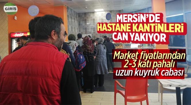 Mersin'deki Hastane Kantinleri Vatandaşların Canını Yakıyor