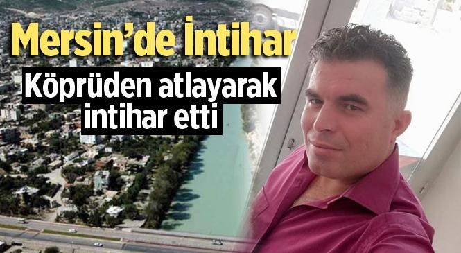 Mersin Silifke'de Haşim Yeni İsimli Şahıs Köprüden Atlayarak İntihar Etti